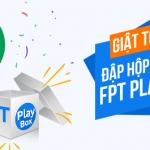 Giật top ngay – Đập hộp liền tay FPT Play Box