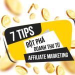 7 Tips đột phá doanh thu từ Affiliate Marketing