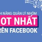 5 tính năng quản lý Nhóm hot nhất trên Facebook
