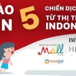 """Chào đón 5 chiến dịch """"HOT"""" đến từ thị trường Indonesia"""