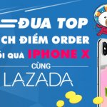 """Đua top """"Tích điểm Order, đổi quà iPhone X"""" cùng Lazada Việt Nam"""