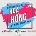 TĂNG TỶ LỆ HOA HỒNG CAO NHẤT TRÊN ADAYROI, FPTSHOP, Nguyễn Kim